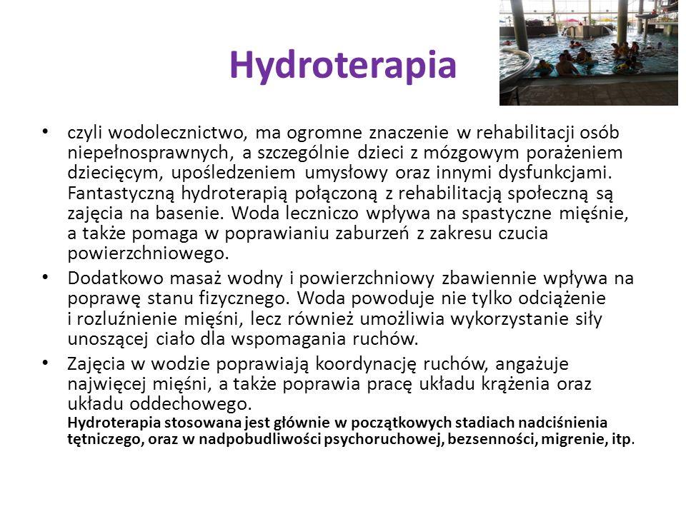 Hydroterapia czyli wodolecznictwo, ma ogromne znaczenie w rehabilitacji osób niepełnosprawnych, a szczególnie dzieci z mózgowym porażeniem dziecięcym, upośledzeniem umysłowy oraz innymi dysfunkcjami.