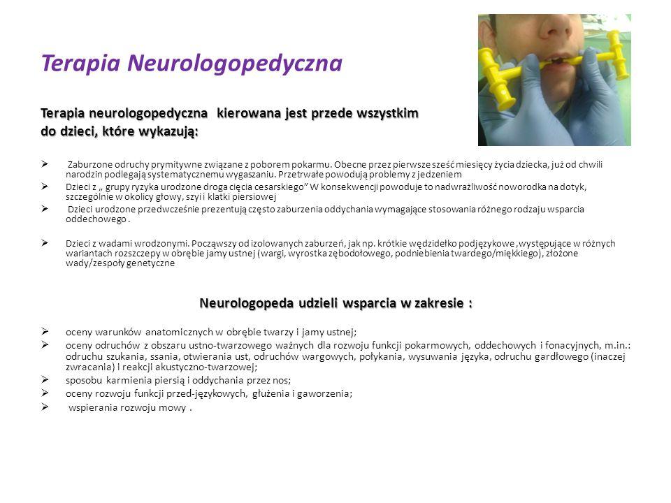 Terapia Neurologopedyczna Terapia neurologopedyczna kierowana jest przede wszystkim do dzieci, które wykazują:  Zaburzone odruchy prymitywne związane z poborem pokarmu.