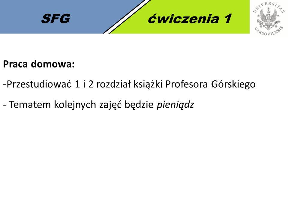 6 SFGćwiczenia 1 Praca domowa: -Przestudiować 1 i 2 rozdział książki Profesora Górskiego - Tematem kolejnych zajęć będzie pieniądz