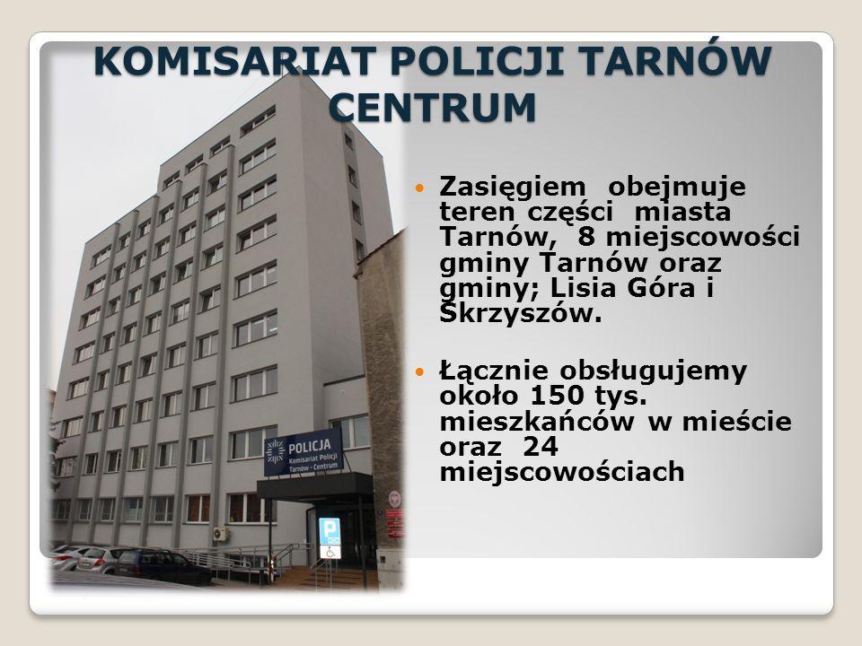 KOMISARIAT POLICJI TARNÓW CENTRUM Zasięgiem obejmuje teren części miasta Tarnów, 8 miejscowości gminy Tarnów oraz gminy; Lisia Góra i Skrzyszów. Łączn