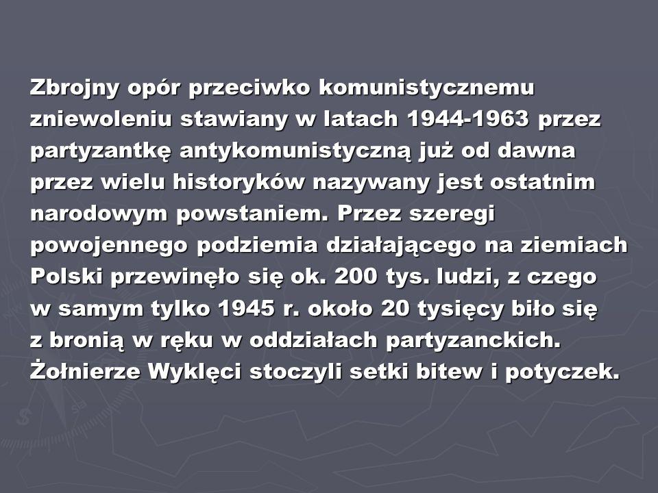 Zbrojny opór przeciwko komunistycznemu zniewoleniu stawiany w latach 1944-1963 przez partyzantkę antykomunistyczną już od dawna przez wielu historyków