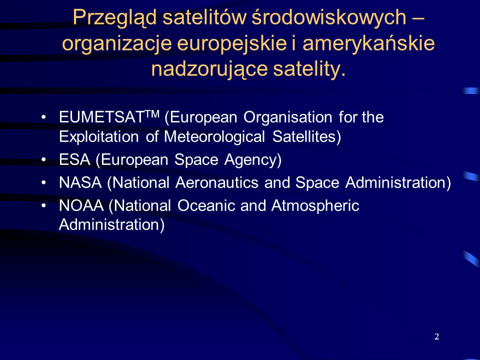 2 Przegląd satelitów środowiskowych – organizacje europejskie i amerykańskie nadzorujące satelity. EUMETSAT TM (European Organisation for the Exploita