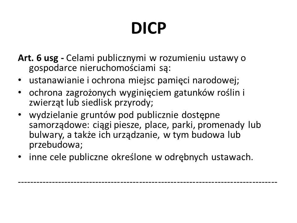 DICP Art. 6 usg - Celami publicznymi w rozumieniu ustawy o gospodarce nieruchomościami są: ustanawianie i ochrona miejsc pamięci narodowej; ochrona za
