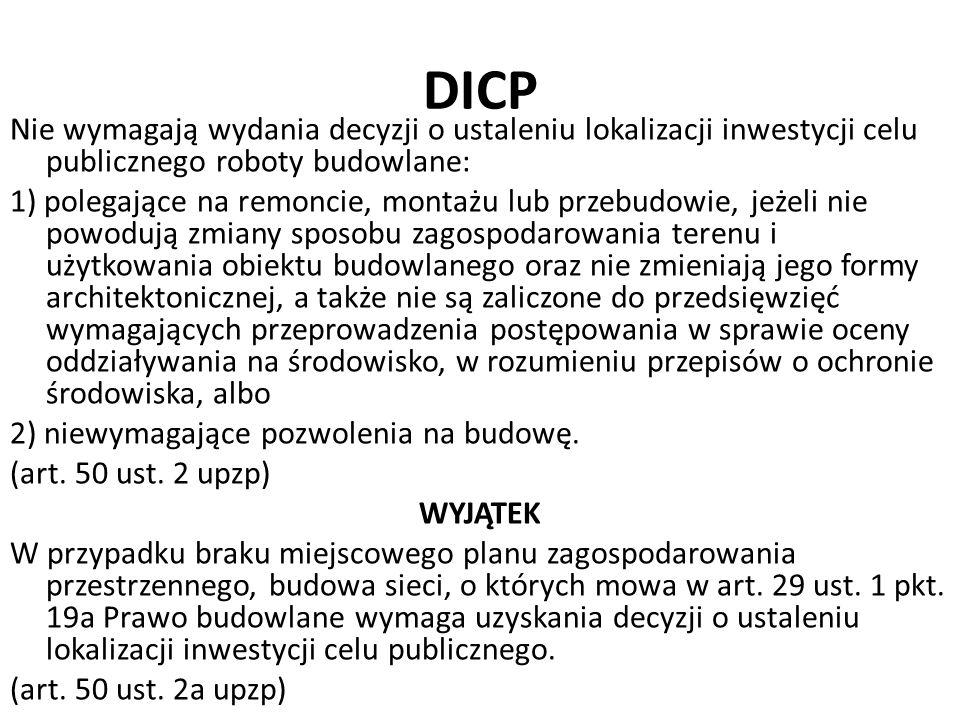 DICP Nie wymagają wydania decyzji o ustaleniu lokalizacji inwestycji celu publicznego roboty budowlane: 1) polegające na remoncie, montażu lub przebud
