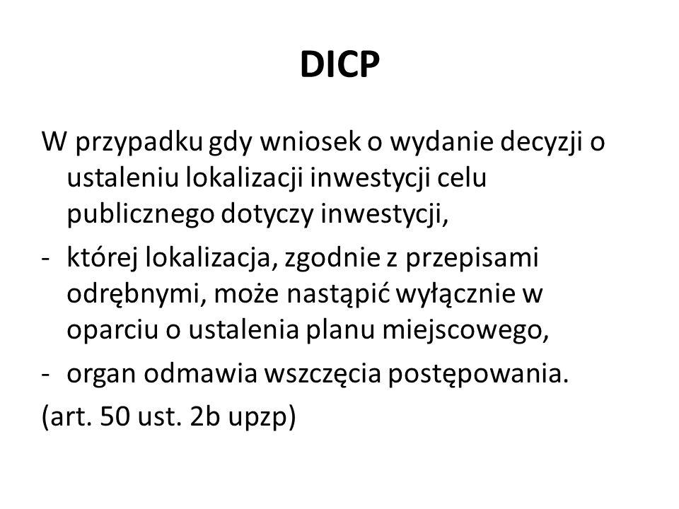 DICP W przypadku gdy wniosek o wydanie decyzji o ustaleniu lokalizacji inwestycji celu publicznego dotyczy inwestycji, -której lokalizacja, zgodnie z