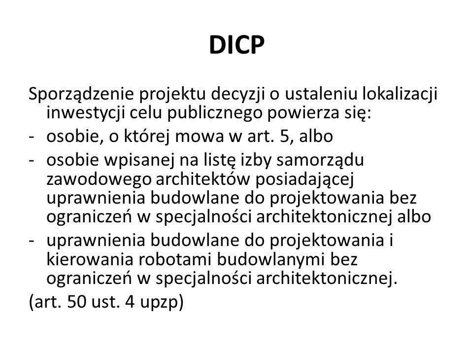 DICP Sporządzenie projektu decyzji o ustaleniu lokalizacji inwestycji celu publicznego powierza się: -osobie, o której mowa w art. 5, albo -osobie wpi