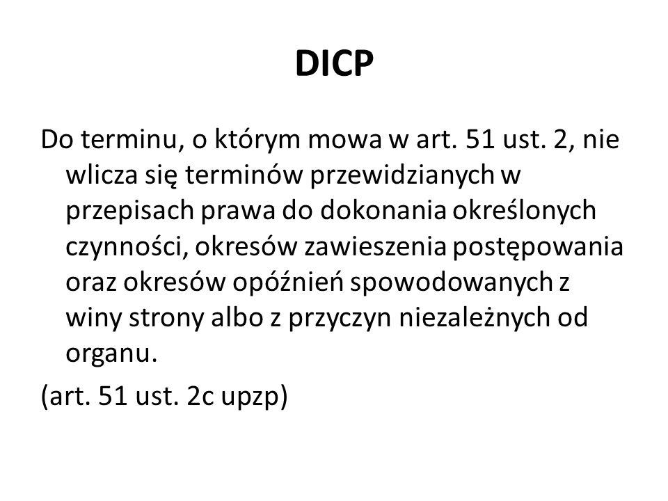 DICP Do terminu, o którym mowa w art. 51 ust. 2, nie wlicza się terminów przewidzianych w przepisach prawa do dokonania określonych czynności, okresów