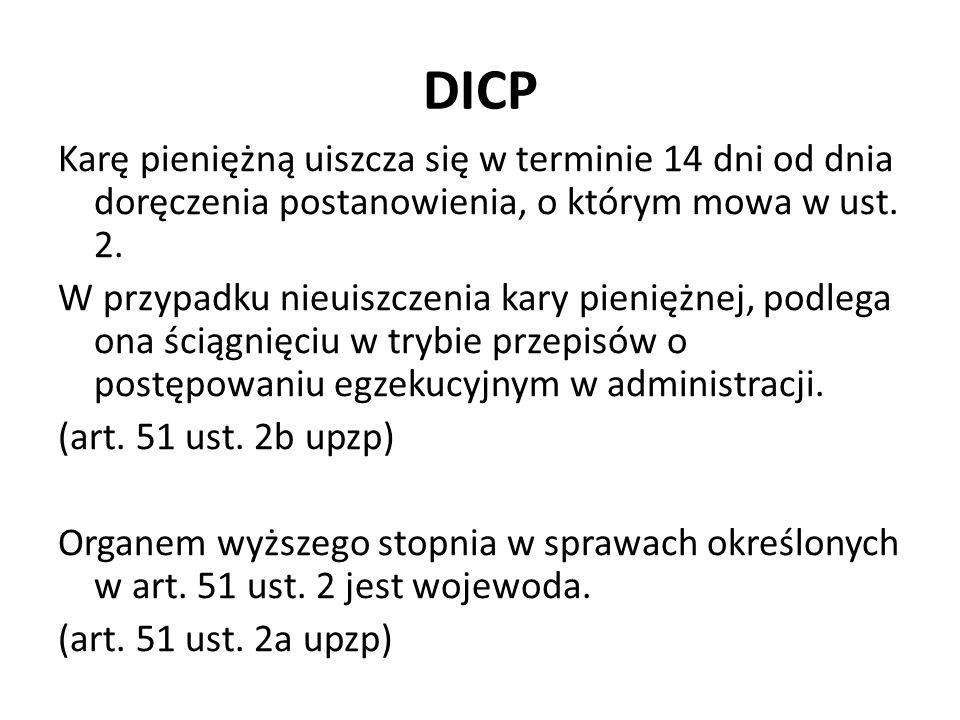 DICP Karę pieniężną uiszcza się w terminie 14 dni od dnia doręczenia postanowienia, o którym mowa w ust. 2. W przypadku nieuiszczenia kary pieniężnej,