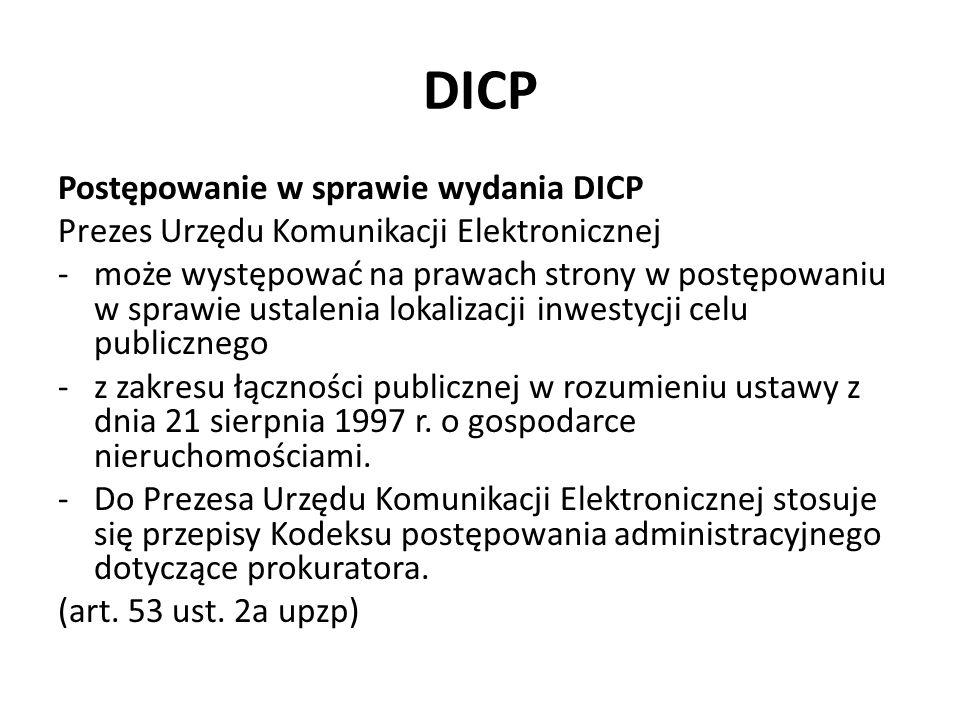 DICP Postępowanie w sprawie wydania DICP Prezes Urzędu Komunikacji Elektronicznej -może występować na prawach strony w postępowaniu w sprawie ustalenia lokalizacji inwestycji celu publicznego -z zakresu łączności publicznej w rozumieniu ustawy z dnia 21 sierpnia 1997 r.