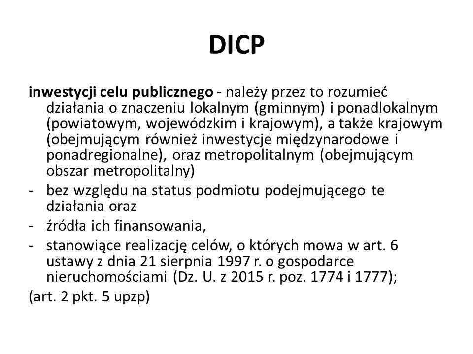 DICP inwestycji celu publicznego - należy przez to rozumieć działania o znaczeniu lokalnym (gminnym) i ponadlokalnym (powiatowym, wojewódzkim i krajow
