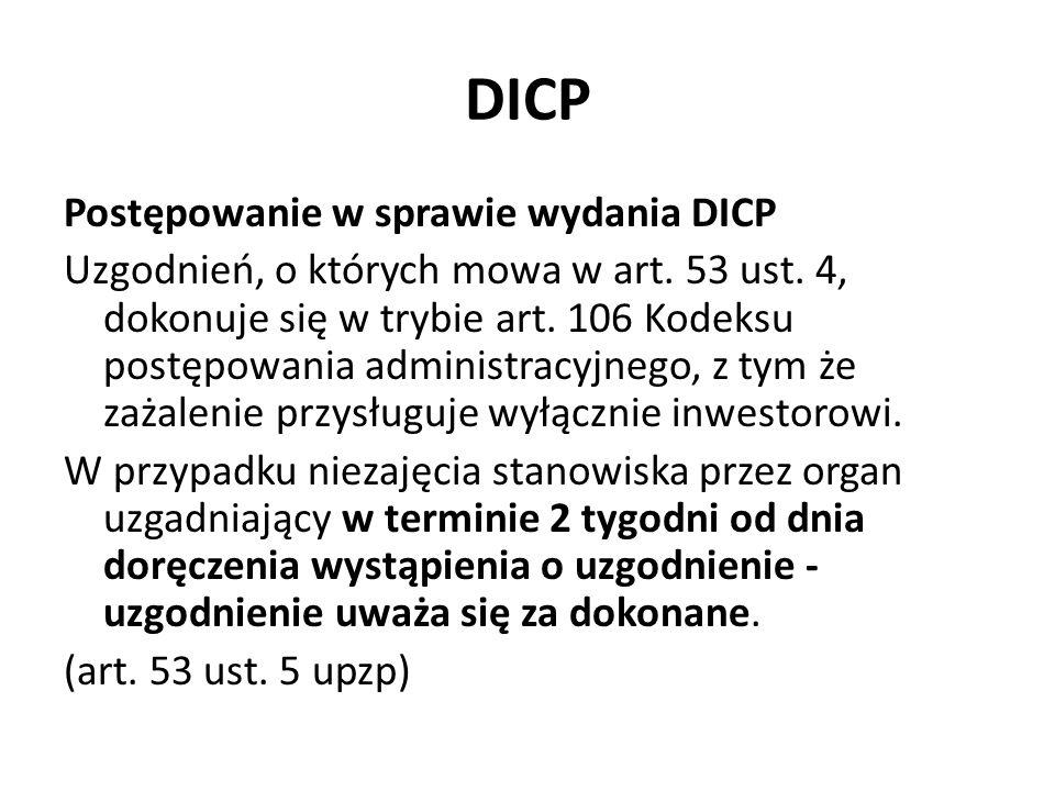 DICP Postępowanie w sprawie wydania DICP Uzgodnień, o których mowa w art. 53 ust. 4, dokonuje się w trybie art. 106 Kodeksu postępowania administracyj