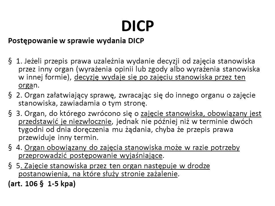 DICP Postępowanie w sprawie wydania DICP § 1. Jeżeli przepis prawa uzależnia wydanie decyzji od zajęcia stanowiska przez inny organ (wyrażenia opinii