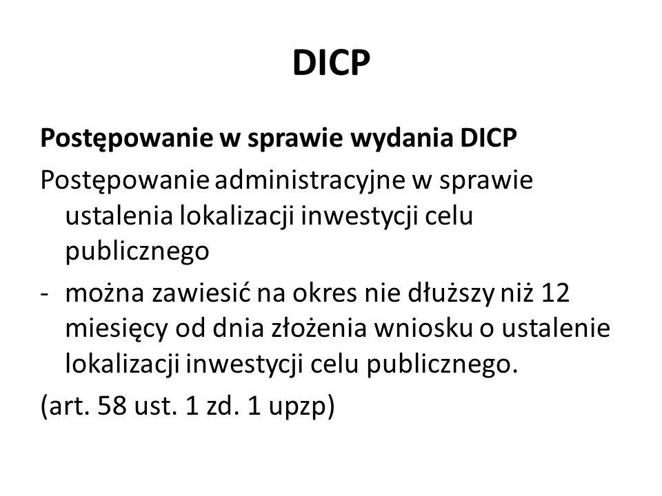 DICP Postępowanie w sprawie wydania DICP Postępowanie administracyjne w sprawie ustalenia lokalizacji inwestycji celu publicznego -można zawiesić na okres nie dłuższy niż 12 miesięcy od dnia złożenia wniosku o ustalenie lokalizacji inwestycji celu publicznego.