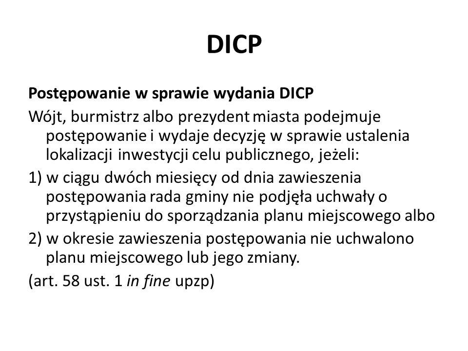 DICP Postępowanie w sprawie wydania DICP Wójt, burmistrz albo prezydent miasta podejmuje postępowanie i wydaje decyzję w sprawie ustalenia lokalizacji