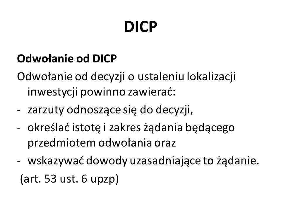 DICP Odwołanie od DICP Odwołanie od decyzji o ustaleniu lokalizacji inwestycji powinno zawierać: -zarzuty odnoszące się do decyzji, -określać istotę i