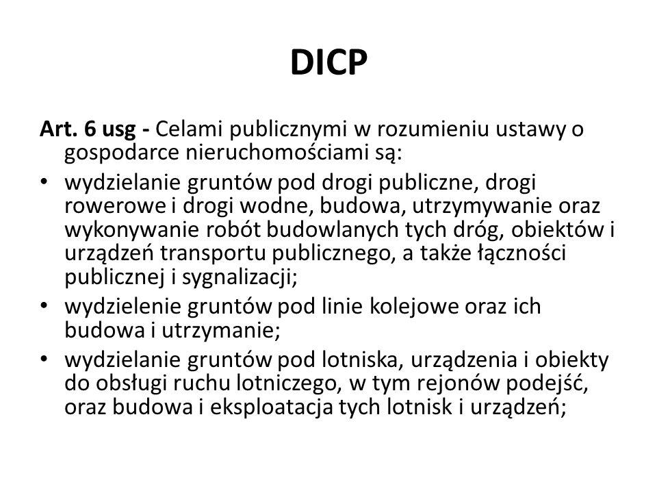 DICP Art. 6 usg - Celami publicznymi w rozumieniu ustawy o gospodarce nieruchomościami są: wydzielanie gruntów pod drogi publiczne, drogi rowerowe i d