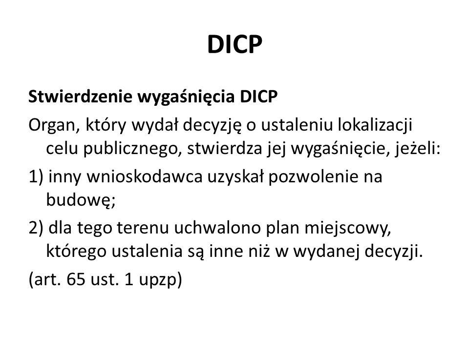 DICP Stwierdzenie wygaśnięcia DICP Organ, który wydał decyzję o ustaleniu lokalizacji celu publicznego, stwierdza jej wygaśnięcie, jeżeli: 1) inny wni