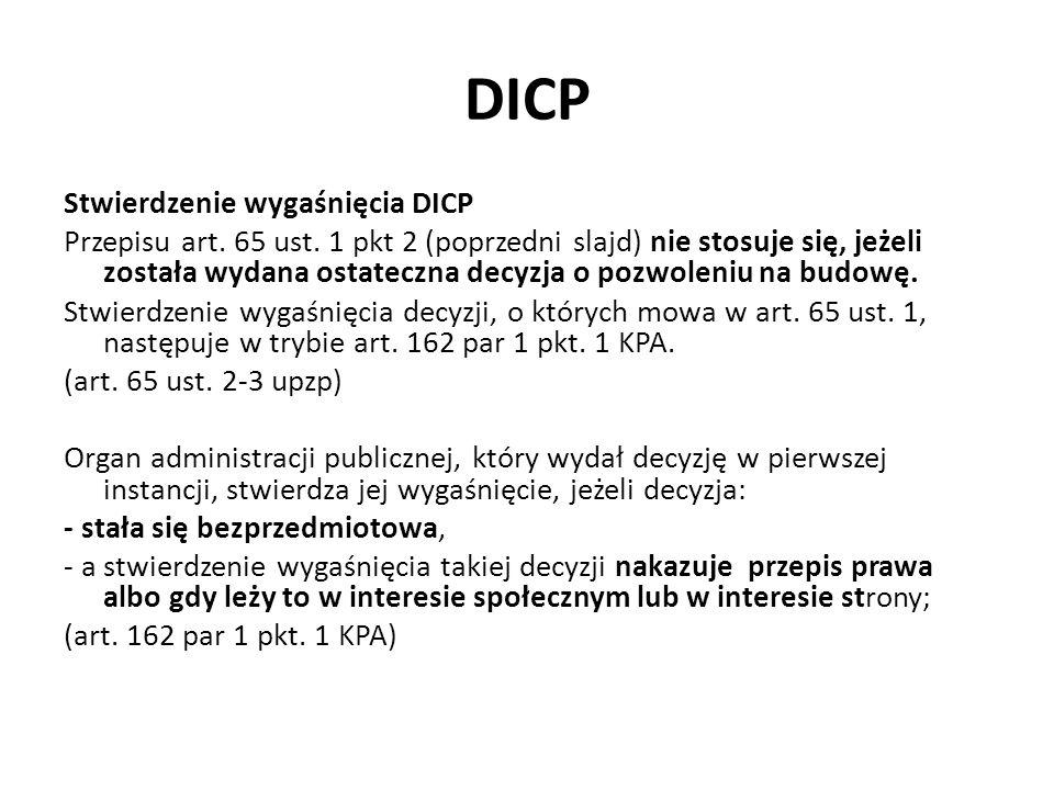 DICP Stwierdzenie wygaśnięcia DICP Przepisu art. 65 ust. 1 pkt 2 (poprzedni slajd) nie stosuje się, jeżeli została wydana ostateczna decyzja o pozwole