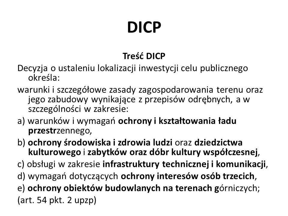 DICP Treść DICP Decyzja o ustaleniu lokalizacji inwestycji celu publicznego określa: warunki i szczegółowe zasady zagospodarowania terenu oraz jego za