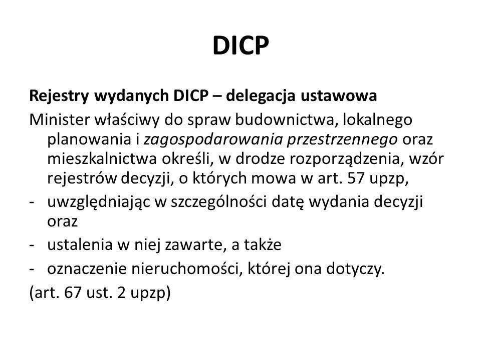 DICP Rejestry wydanych DICP – delegacja ustawowa Minister właściwy do spraw budownictwa, lokalnego planowania i zagospodarowania przestrzennego oraz m