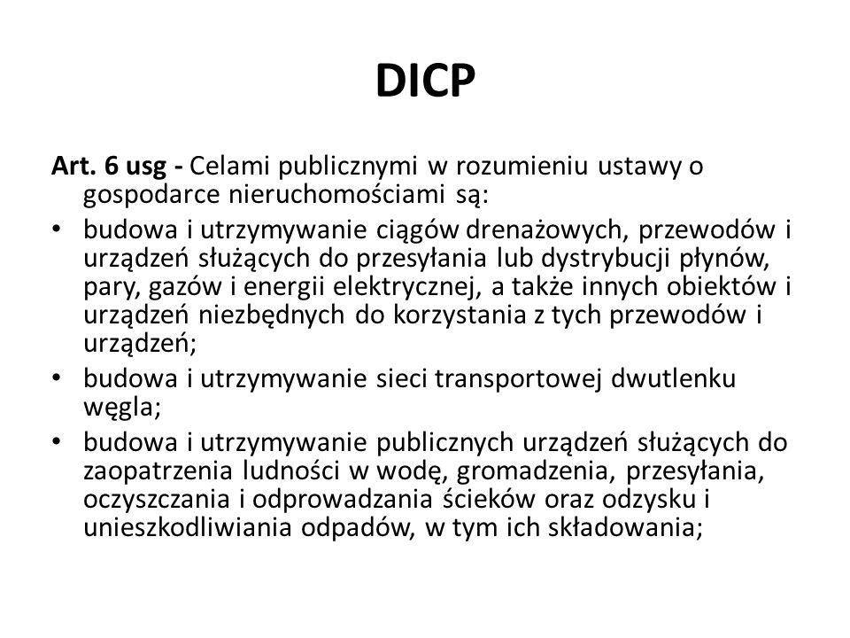 DICP Art. 6 usg - Celami publicznymi w rozumieniu ustawy o gospodarce nieruchomościami są: budowa i utrzymywanie ciągów drenażowych, przewodów i urząd