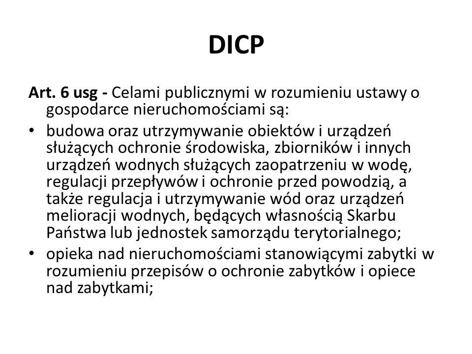 DICP Art. 6 usg - Celami publicznymi w rozumieniu ustawy o gospodarce nieruchomościami są: budowa oraz utrzymywanie obiektów i urządzeń służących ochr