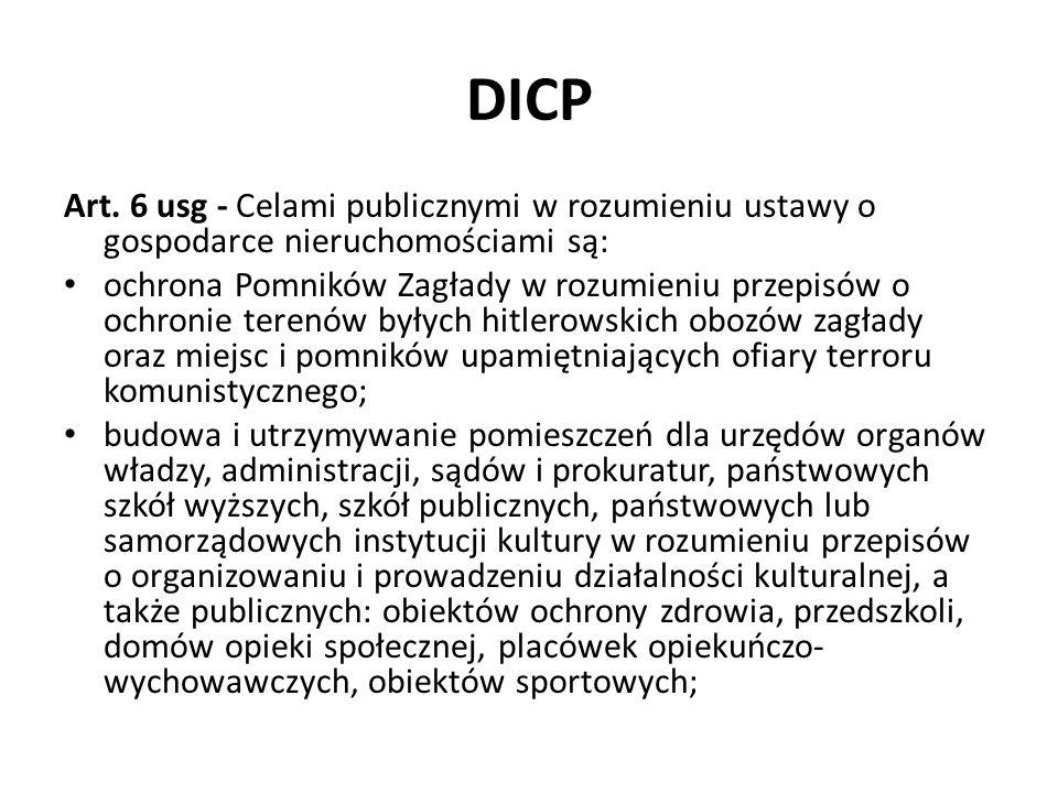 DICP Art. 6 usg - Celami publicznymi w rozumieniu ustawy o gospodarce nieruchomościami są: ochrona Pomników Zagłady w rozumieniu przepisów o ochronie