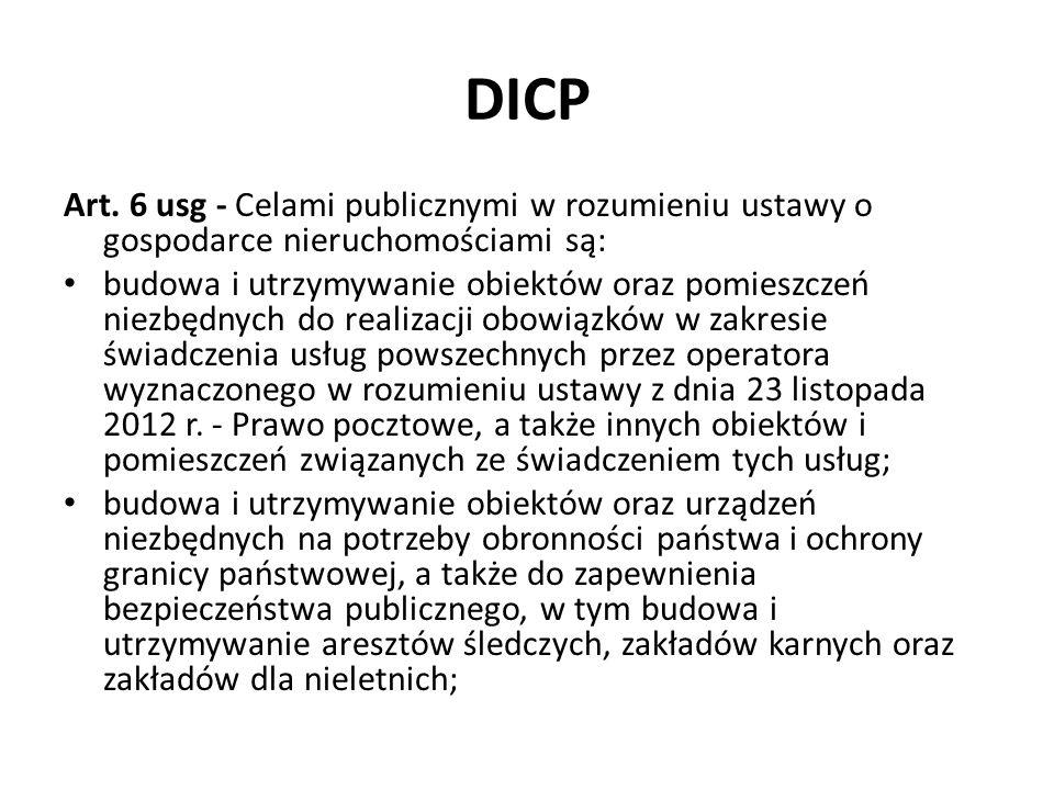 DICP Art. 6 usg - Celami publicznymi w rozumieniu ustawy o gospodarce nieruchomościami są: budowa i utrzymywanie obiektów oraz pomieszczeń niezbędnych