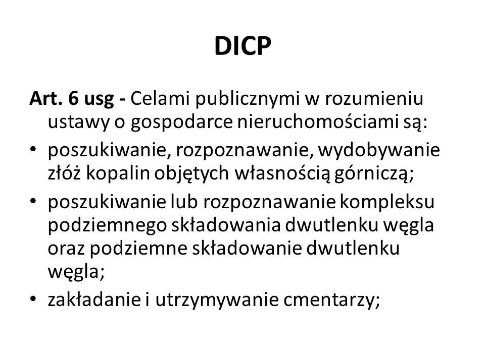 DICP Art. 6 usg - Celami publicznymi w rozumieniu ustawy o gospodarce nieruchomościami są: poszukiwanie, rozpoznawanie, wydobywanie złóż kopalin objęt
