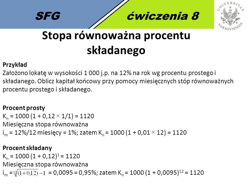 SFGćwiczenia 8 Stopa równoważna procentu składanego Przykład Założono lokatę w wysokości 1 000 j.p.