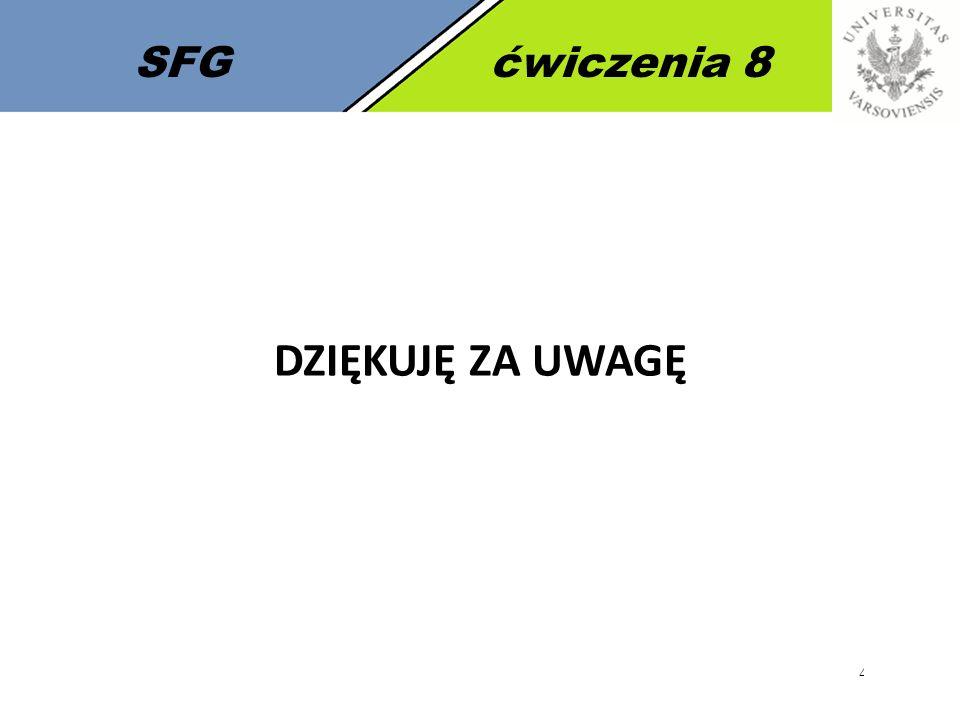 45 SFGćwiczenia 8 DZIĘKUJĘ ZA UWAGĘ