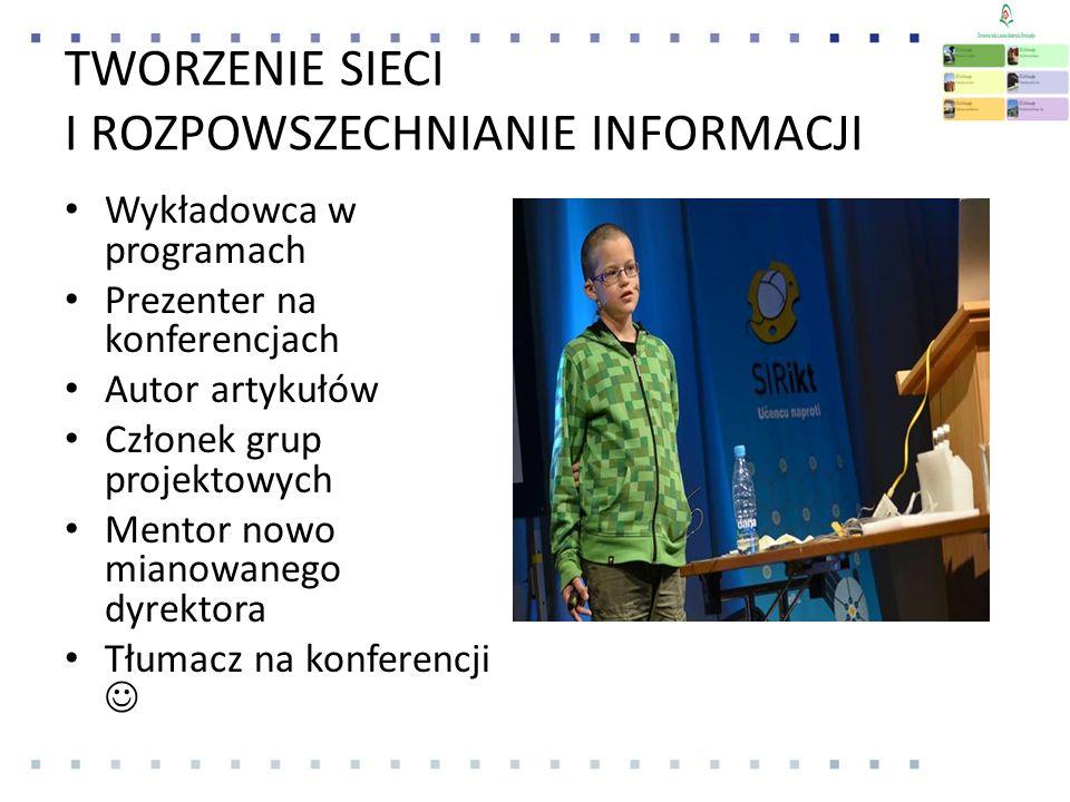 TWORZENIE SIECI I ROZPOWSZECHNIANIE INFORMACJI Wykładowca w programach Prezenter na konferencjach Autor artykułów Członek grup projektowych Mentor nowo mianowanego dyrektora Tłumacz na konferencji