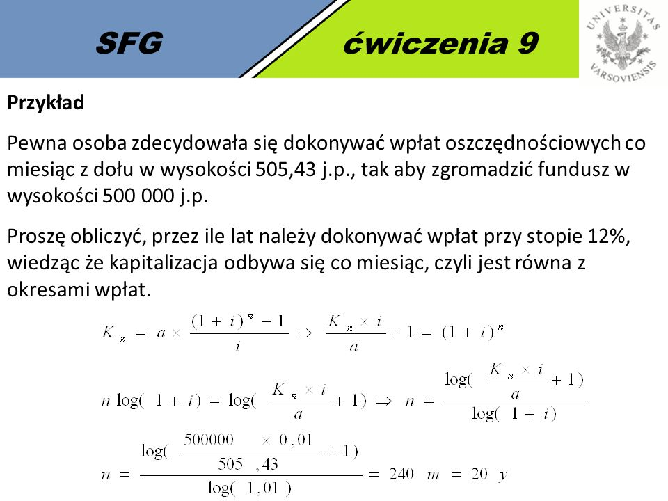 SFGćwiczenia 9 Przykład Pewna osoba zdecydowała się dokonywać wpłat oszczędnościowych co miesiąc z dołu w wysokości 505,43 j.p., tak aby zgromadzić fu