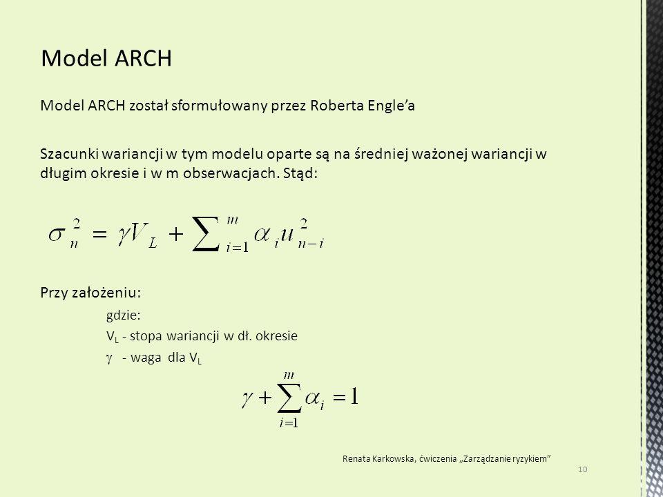 Model ARCH został sformułowany przez Roberta Engle'a Szacunki wariancji w tym modelu oparte są na średniej ważonej wariancji w długim okresie i w m obserwacjach.