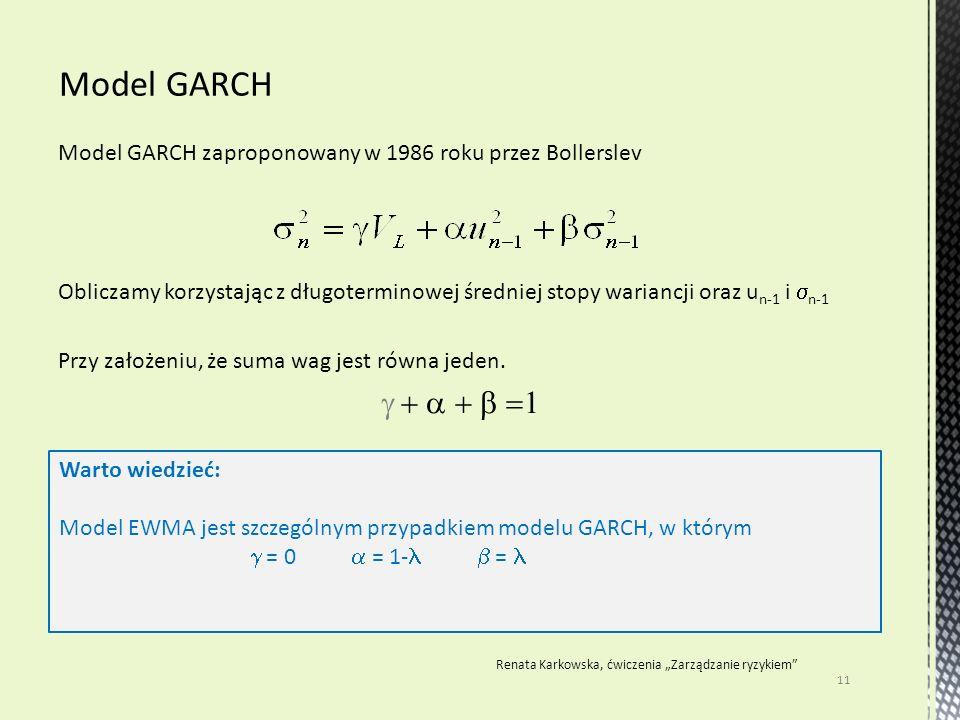Model GARCH zaproponowany w 1986 roku przez Bollerslev Obliczamy korzystając z długoterminowej średniej stopy wariancji oraz u n-1 i  n-1 Przy założeniu, że suma wag jest równa jeden.