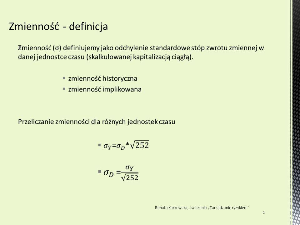 Aby obliczyć zmienność historyczną: Zdefiniujmy: liczbę obserwacji, logarytmiczne stopy zwrotu, długość odstępu czasowego Policzmy: ODCHYLENIE STANDARDOWE Zadanie 1.