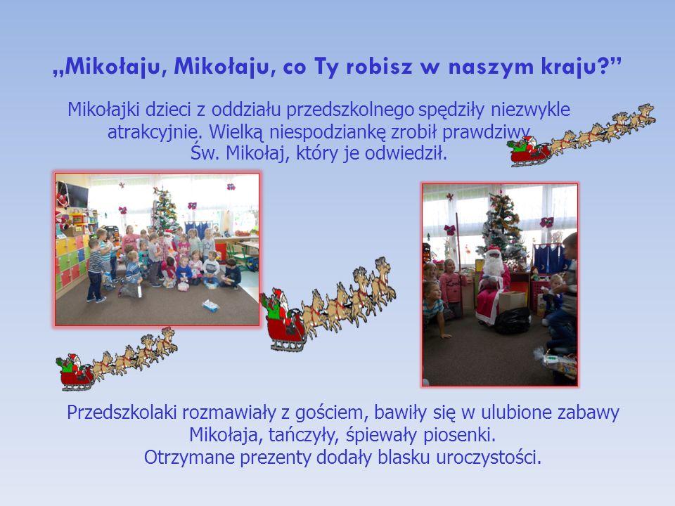 """""""Mikołaju, Mikołaju, co Ty robisz w naszym kraju Mikołajki dzieci z oddziału przedszkolnego spędziły niezwykle atrakcyjnie."""