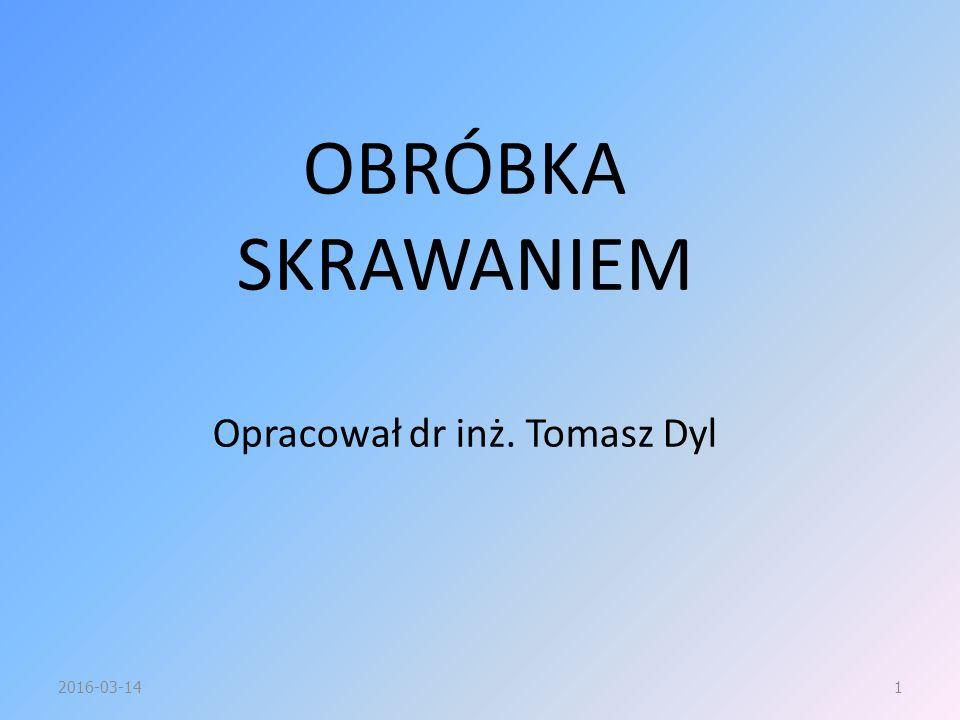 OBRÓBKA SKRAWANIEM Opracował dr inż. Tomasz Dyl 2016-03-141