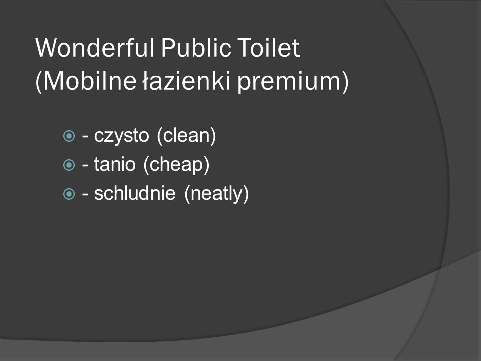 Wonderful Public Toilet (Mobilne łazienki premium)  - czysto (clean)  - tanio (cheap)  - schludnie (neatly)