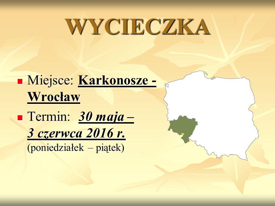 WYCIECZKA Miejsce: Karkonosze - Wrocław Miejsce: Karkonosze - Wrocław Termin: 30 maja – 3 czerwca 2016 r.