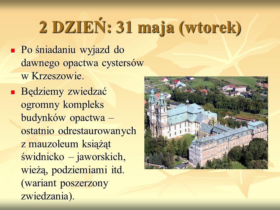 2 DZIEŃ: 31 maja (wtorek) Po śniadaniu wyjazd do dawnego opactwa cystersów w Krzeszowie.