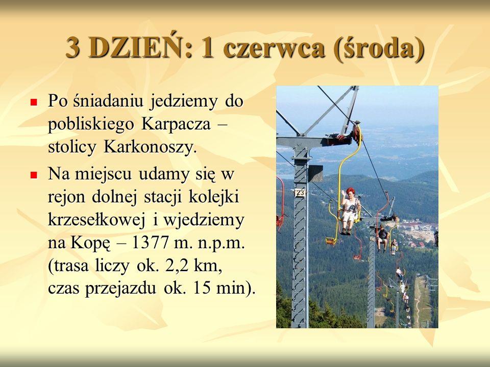 3 DZIEŃ: 1 czerwca (środa) Po śniadaniu jedziemy do pobliskiego Karpacza – stolicy Karkonoszy.