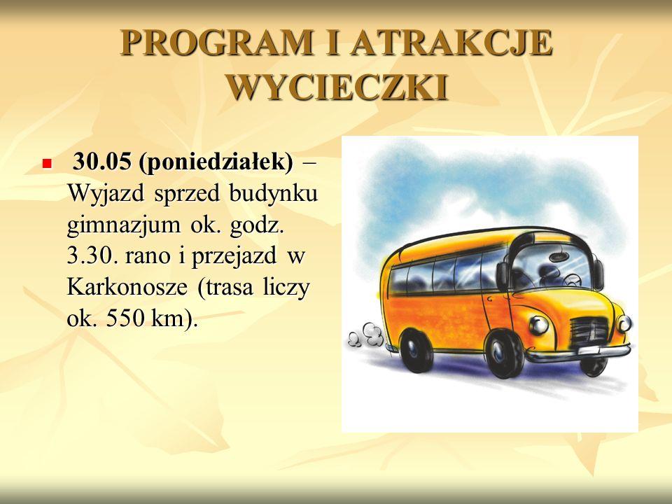 PROGRAM I ATRAKCJE WYCIECZKI 30.05 (poniedziałek) – Wyjazd sprzed budynku gimnazjum ok.