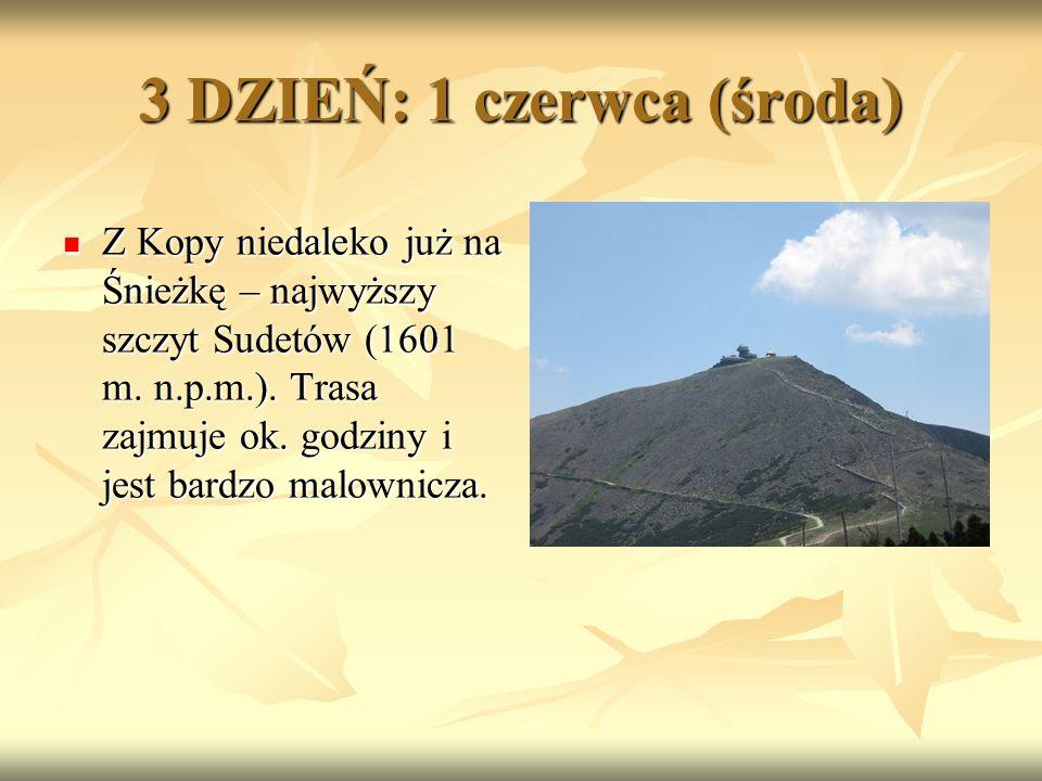 3 DZIEŃ: 1 czerwca (środa) Z Kopy niedaleko już na Śnieżkę – najwyższy szczyt Sudetów (1601 m.
