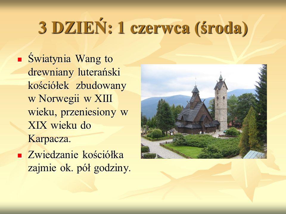 3 DZIEŃ: 1 czerwca (środa) Światynia Wang to drewniany luterański kościółek zbudowany w Norwegii w XIII wieku, przeniesiony w XIX wieku do Karpacza.