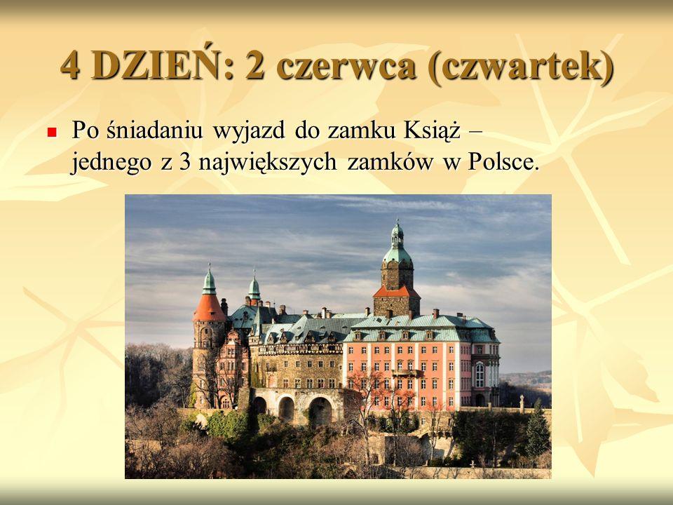 4 DZIEŃ: 2 czerwca (czwartek) Po śniadaniu wyjazd do zamku Książ – jednego z 3 największych zamków w Polsce.
