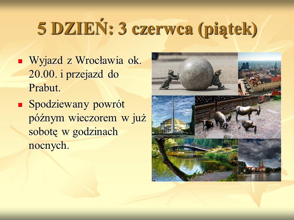 5 DZIEŃ: 3 czerwca (piątek) Wyjazd z Wrocławia ok.
