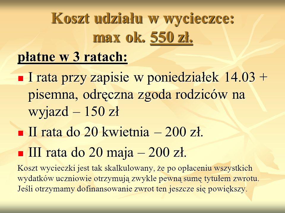Koszt udziału w wycieczce: max ok. 550 zł.