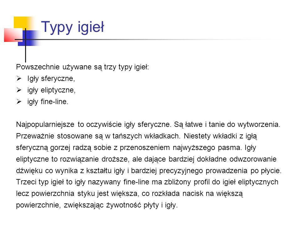 Typy igieł Powszechnie używane są trzy typy igieł:  Igły sferyczne,  igły eliptyczne,  igły fine-line. Najpopularniejsze to oczywiście igły sferycz