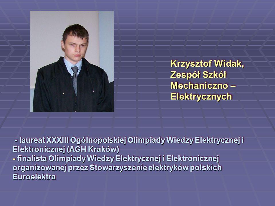 Krzysztof Widak, Zespół Szkół Mechaniczno – Elektrycznych - laureat XXXIII Ogólnopolskiej Olimpiady Wiedzy Elektrycznej i Elektronicznej (AGH Kraków)